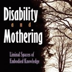 Book Review: Disability and Mothering: Liminal Spaces of Embodied Knowledge
