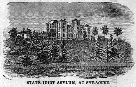 """State Idiot Asylum, At Syracuse"""