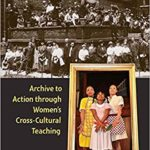 Cover of Robbins' Learning Legacies: Archive to Action through Women's Cross-Cultural Teaching